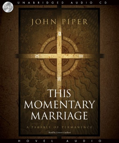 This Momentary Marriage: A parable of permanence (9781596447677) by John Piper