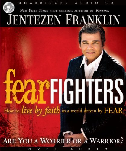 9781596447837: Fear Fighters: How to Live by Faith in a World Driven by Fear