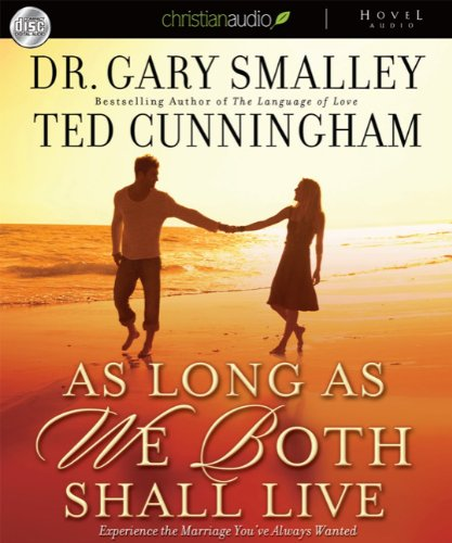9781596448056: As Long as We Both Shall Live: Experience the Marriage You've Always Wanted