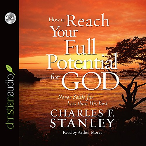 9781596448865: How To Reach Your Full Potential for God: Never Settle for Less Than His Best!