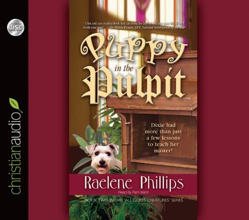 The Puppy in the Pulpit: Dixie had more than just a few lessons to teach her master! (1596449489) by Phillips, Raelene