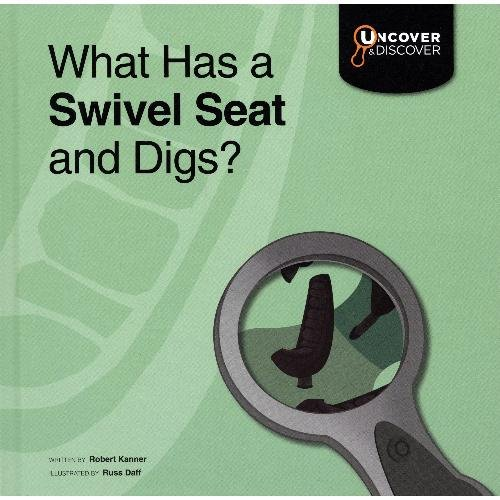 What Has a Swivel Seat and Digs?: Kanner, Robert