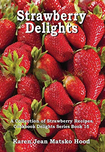 9781596492837: Strawberry Delights: A Collection of Strawberry Recipes (Cookbook Delights)
