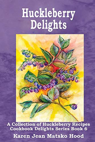 9781596493858: Huckleberry Delights Cookbook: A Collection of Huckleberry Recipes (Cookbook Delights)