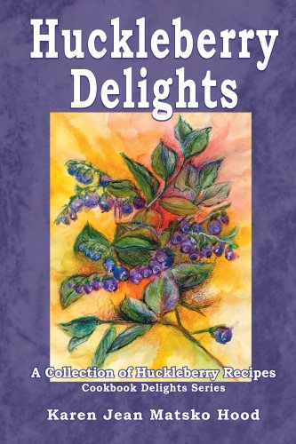 9781596493865: Huckleberry Delights Cookbook: A Collection of Huckleberry Recipes