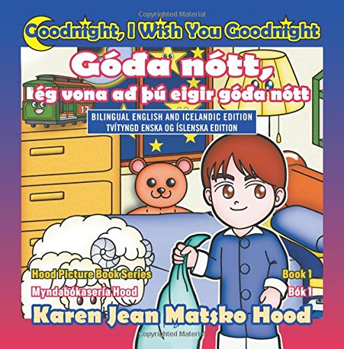 9781596499195: Goodnight, I Wish You Goodnight, Bilingual English and Icelandic (Hood Picture Book) (Hood Picture Book Series) (Volume 1) (English and Icelandic Edition)