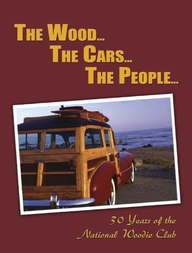 The Wood.the Cars.the People: 30 Years of the National Woodie Club