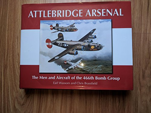 9781596520103: Attlebridge Arsenal: The Men And Aircraft of the 466th Bomb Group