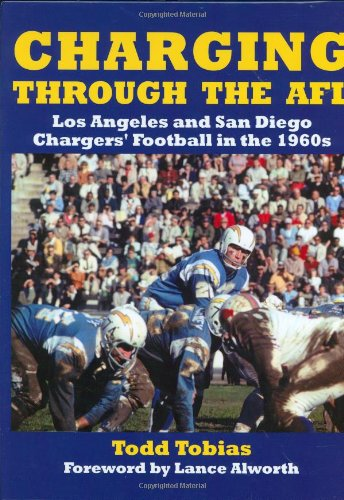 Charging Through the AFL: Los Angeles and San Diego Chargers' Football in the 1960s: Tobias, ...