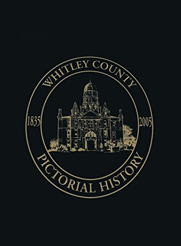 Whitley County, Indiana: Pictorial History, 1835-2005 (Hardback: Turner Publishing