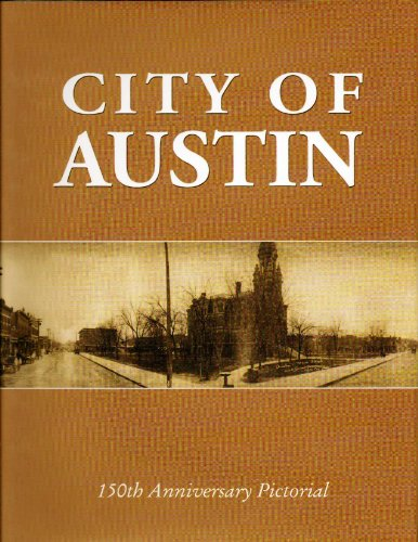 City of Austin 150th Anniversary Pictorial: Mower County Historical Society
