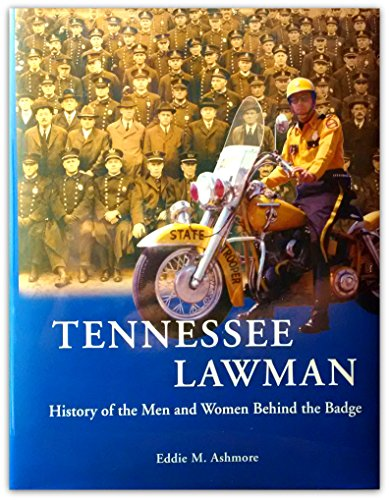Tennessee Lawman: History of the Men and Women Behind the Badge: Ashmore, Eddie M