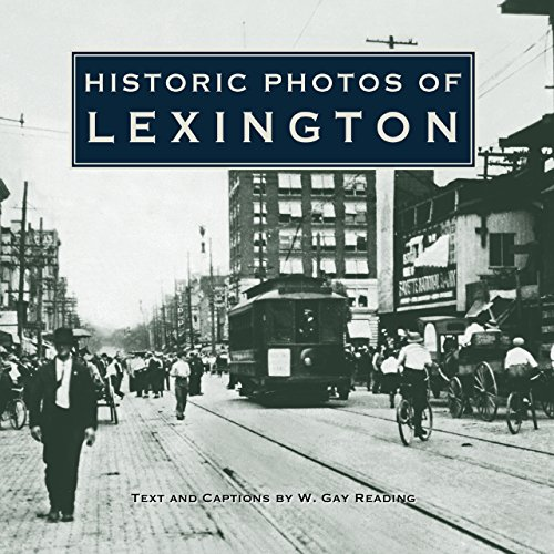 Historic Photos of Lexington (Hardcover): W. Gay Reading