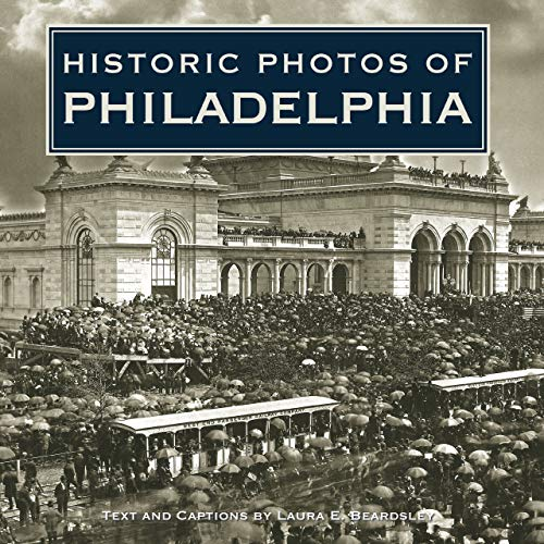 Historic Photos of Philadelphia: Beardsley, Laura; Beardsley, Laura E