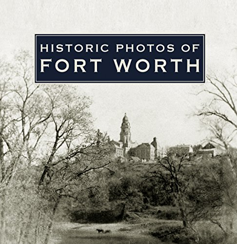 Historic Photos of Fort Worth: McGown, Quentin (Editor)