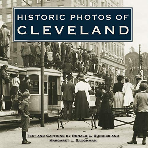 Historic Photos of Cleveland: Burdick, Ronald L.; Baughman, Margaret L.