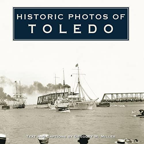 Historic Photos of Toledo (Hardcover): Gregory M. Miller