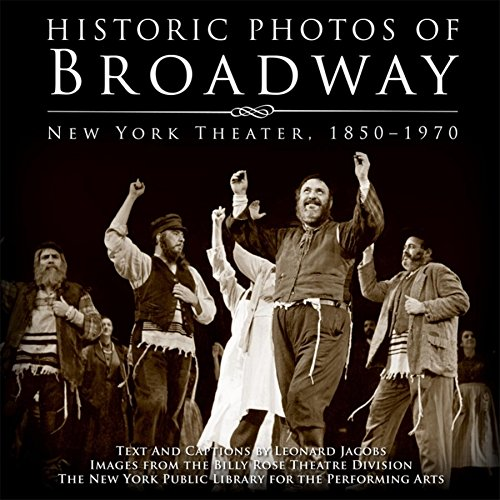 Historic Photos of Broadway: New York Theater 1850-1970: Jacobs, Leonard