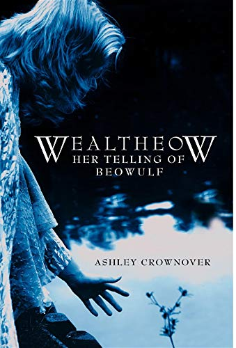 Wealtheow: Her Telling of Beowulf: Ashley Crownover