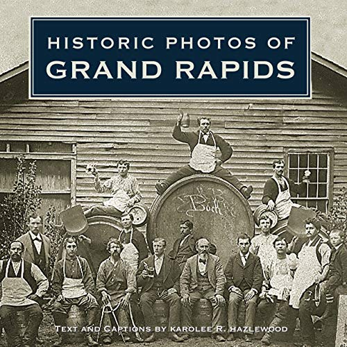 Historic Photos of Grand Rapids (Hardcover): Karole Hazelwood