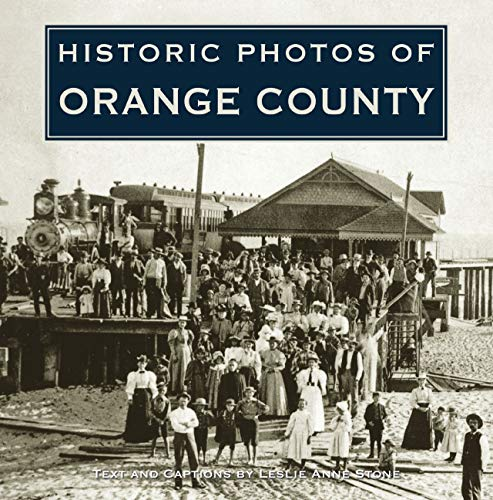 Historic Photos of Orange County (1596524871) by Stone, Leslie