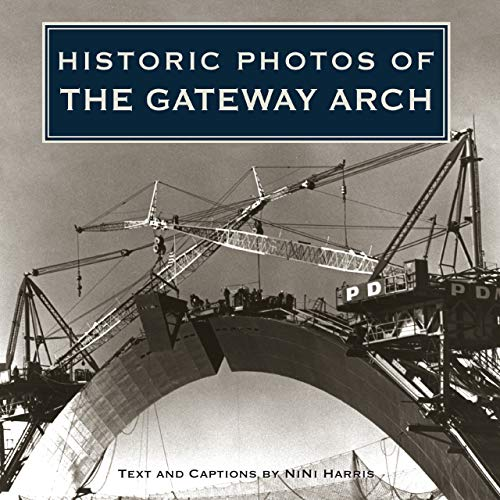 Historic Photos of the Gateway Arch: Harris, NiNi