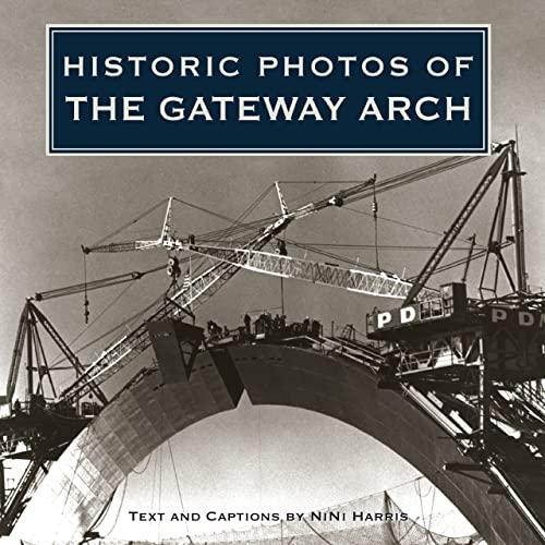Historic Photos of the Gateway Arch: NiNi Harris