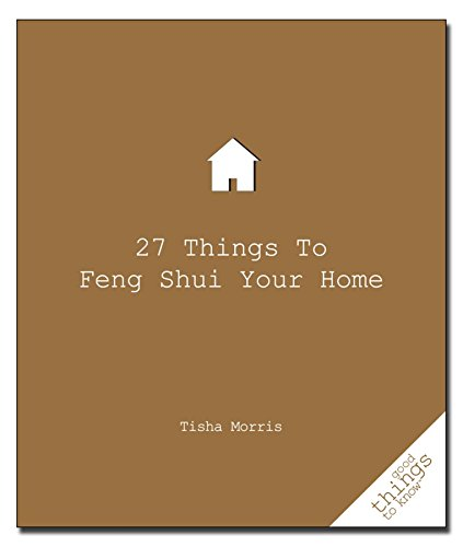 27 Things to Feng Shui Your Home (Good Things to Know): Tisha Morris