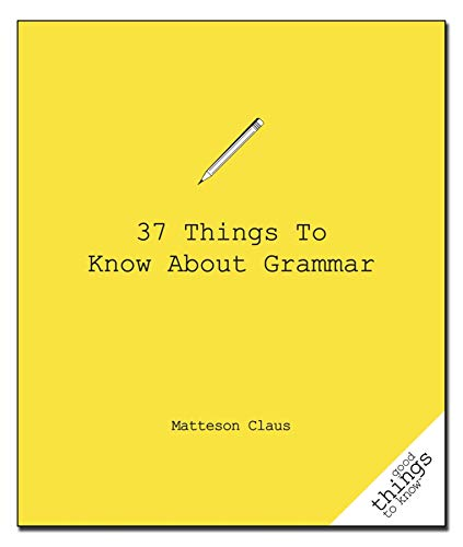37 Things to Know about Grammar (Good Things to Know): Claus, Matteson