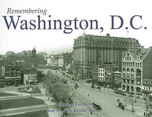 Remembering Washington, D.C.: Gilmore, Matthew; Smith,