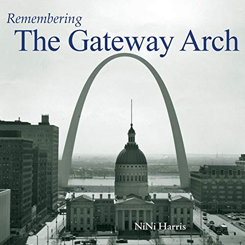 9781596527119: Remembering the Gateway Arch