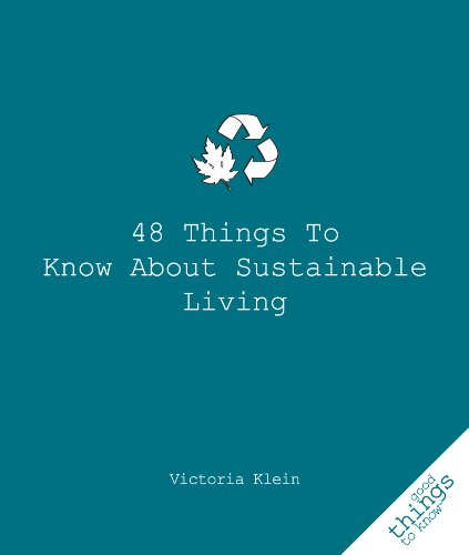 48 Things to Know About Sustainable Living (Good Things to Know): Klein, Victoria