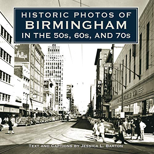 Historic Photos of Birmingham in the 50s, 60s, and 70s: Barton, Jessica L.