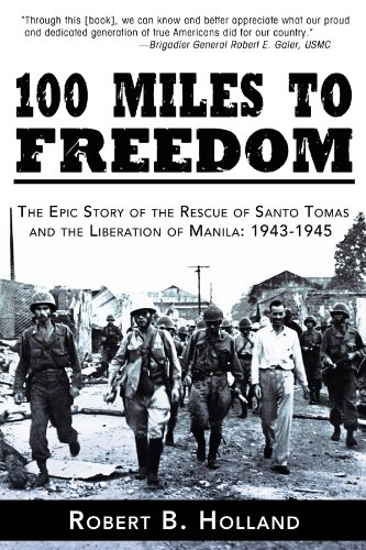 100 Miles to Freedom: The Epic Story of the Rescue of Santo Tomas and the Liberation of Manila: ...