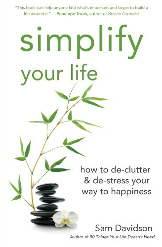 9781596528208: Simplify Your Life: How to de-Clutter & de-Stress Your Way to Happiness