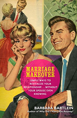 Marriage Makeover: Simple Ways to Revitalize Your Relationship. Without Your Spouse Even Knowing