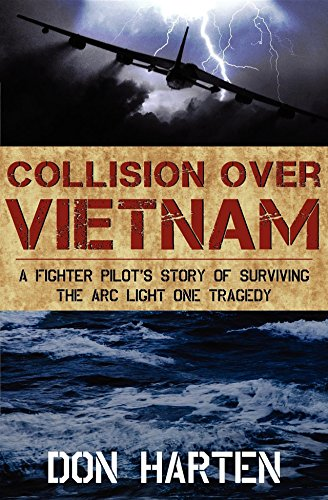 Collision Over Vietnam: A Fighter Pilot's Story of Surviving the ARC Light One Tragedy: Harten...