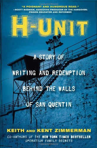 H-Unit: A Story of Writing and Redemption Behind the Walls of San Quentin: Zimmerman, Keith And ...