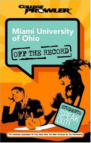 9781596580824: Miami University of Ohio: Off the Record (College Prowler) (College Prowler: Miami University of Ohio Off the Record)