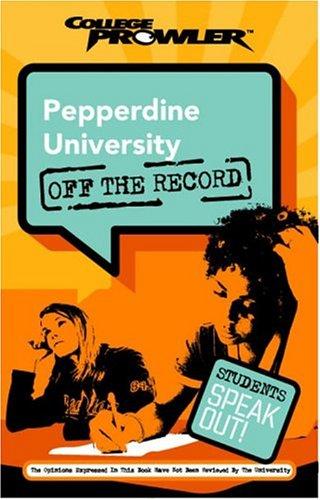 Pepperdine University: Off the Record (College Prowler) (College Prowler: Pepperdine University Off...