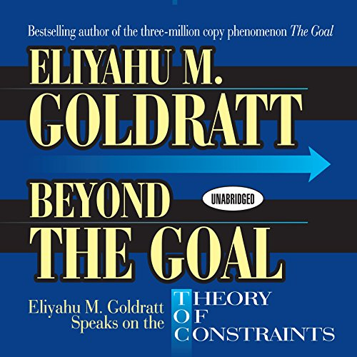9781596590236: Beyond the Goal: Eliyahu Goldratt Speaks on the Theory of Constraints (Your Coach In A Box)