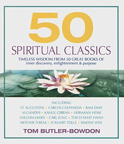 50 Spiritual Classics: Timeless Wisdom from 50 Great Books of Inner Discovery, Enlightenment & ...