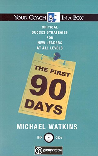 9781596590441: The First 90 Days: Critical Success Strategies for New Leaders at All Levels (Your Coach in a Box)