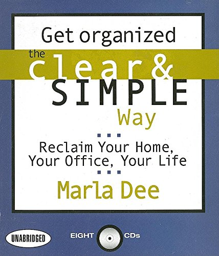 Get Organized the Clear & Simple Way: Reclaim Your Home, Your Office, Your Life: Dee, Marla