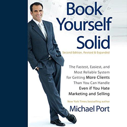 9781596591356: Book Yourself Solid: The Fastest, Easiest, and Most Reliable System for Getting More Clients Than You Can Handle Even if You Hate Marketing and Selling