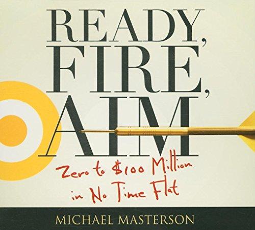 Ready, Fire, Aim: Zero to $100 Million: Michael Masterson