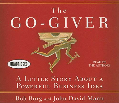 The Go-Giver: A Little Story About a Powerful Business Idea: Burg, Bob; Mann, John David