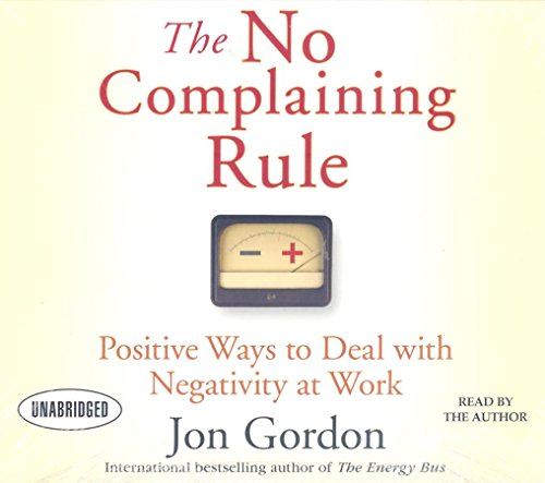 9781596592100: The No Complaining Rule: Positive Ways to Deal with Negativity at Work