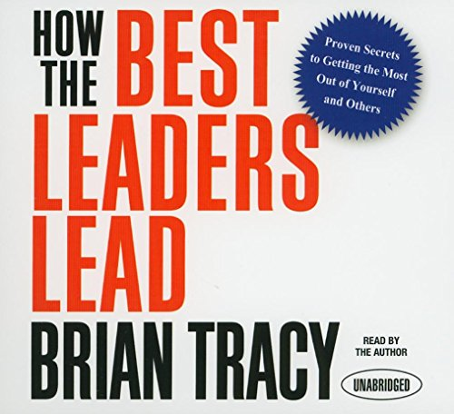 9781596593589: How the Best Leaders Lead: Proven Secrets to Getting the Most Out of Yourself and Others
