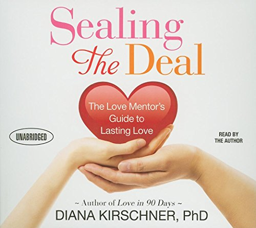 Sealing the Deal: The Love Mentor's Guide to Lasting Love (Your Coach in a Box): Kirschner, ...